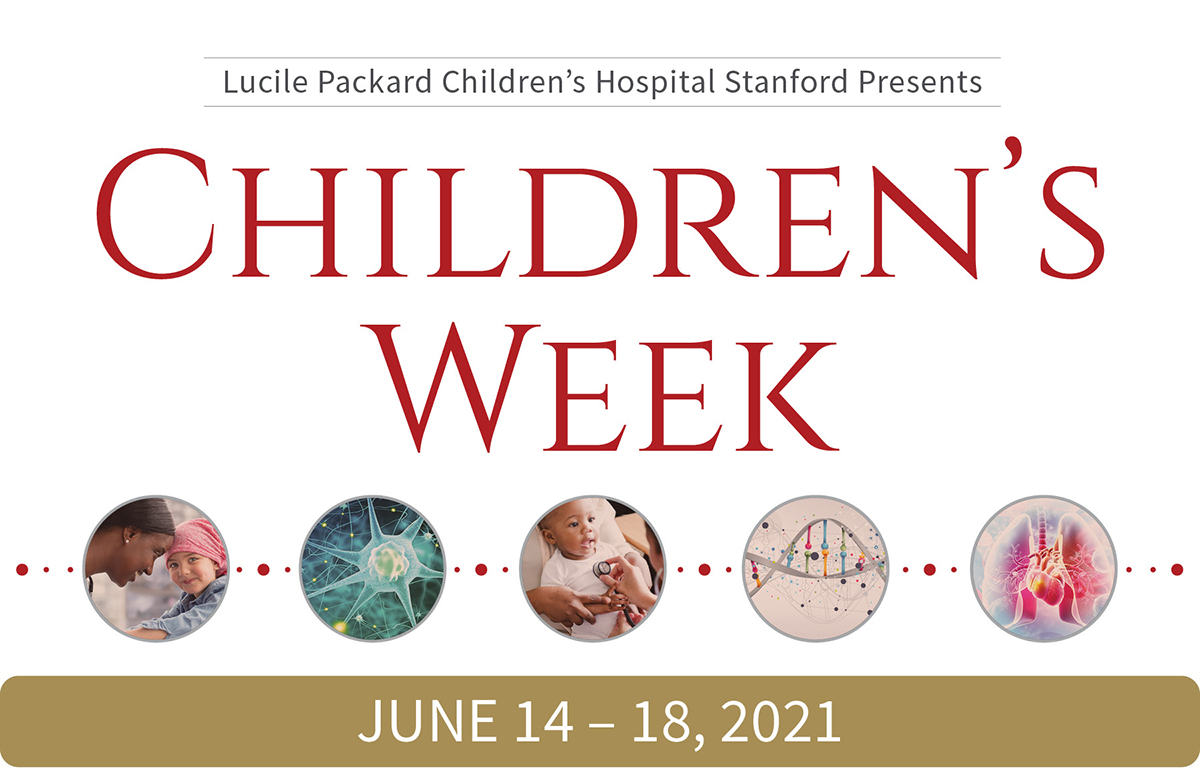 Lucile Packard Children's Hospital Presents Children's Week  •  Save the Date  •  June 14-18, 2021
