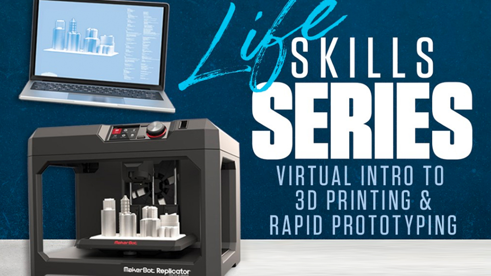 Image of a laptop and a 3D printer.  With the words: Life Skills Series.  Virtual intro to 3D printing & Rapid Prototyping