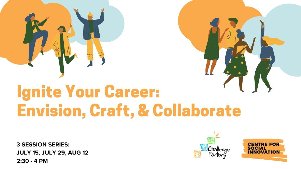 Ignite Your Career: Envision, Craft, And Collaborate, a 3-session series co-hosted by Challenge Factory and the Centre for Social Innovation.