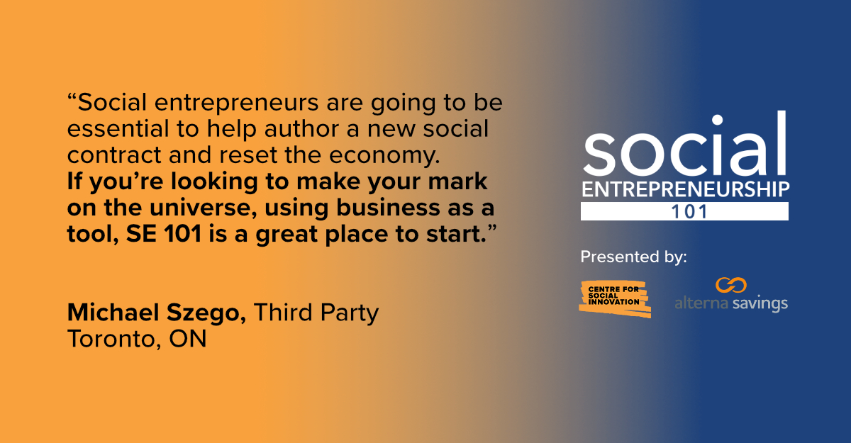 """Social Entrepreneurship 101 testimonial from Michael Szego of Third Party: """"Social entrepreneurs are going to be essential to help author a new social contract and reset the economy. If you're looking to make your mark on the universe, using business as a tool, SE 101 is a great place to start."""""""