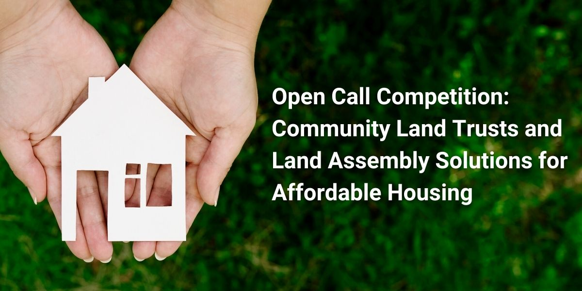 Open call competition: Community Land Trusts (CLTs) and Land Assembly solutions for affordable housing