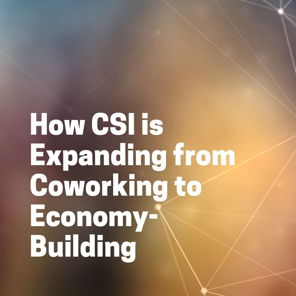 How CSI is Expanding from Coworking to Economy-Building