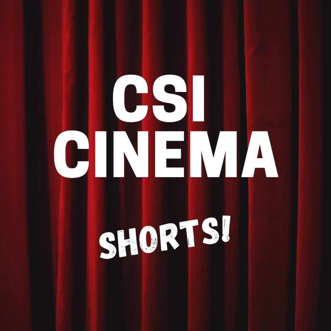 CSI Cinema Shorts!