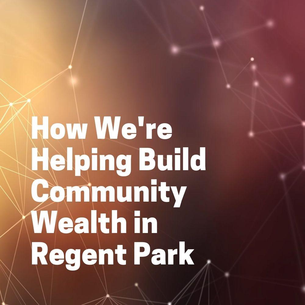 How We're Helping Build Community Wealth in Regent Park