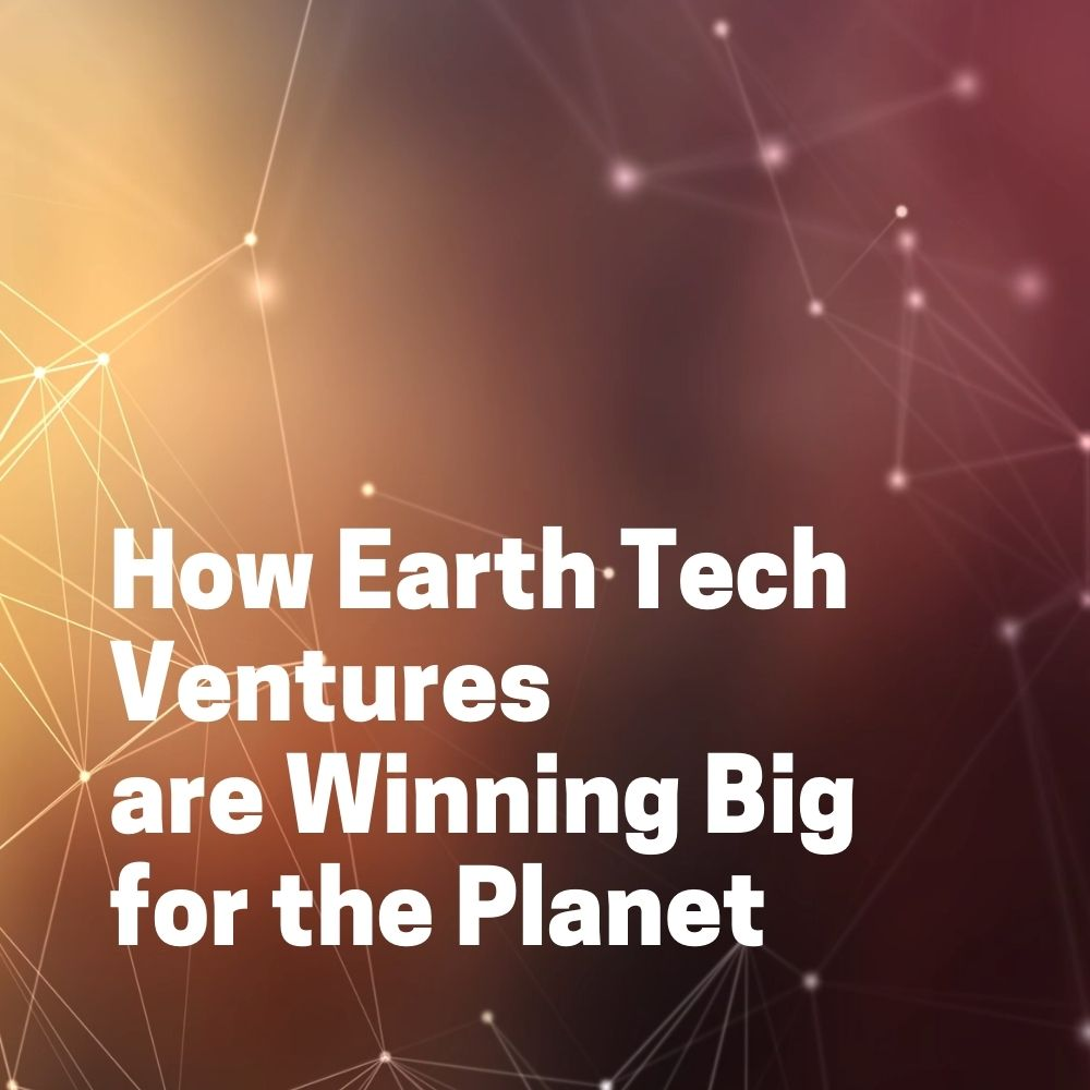 How Earth Tech Ventures are Winning Big for the Planet