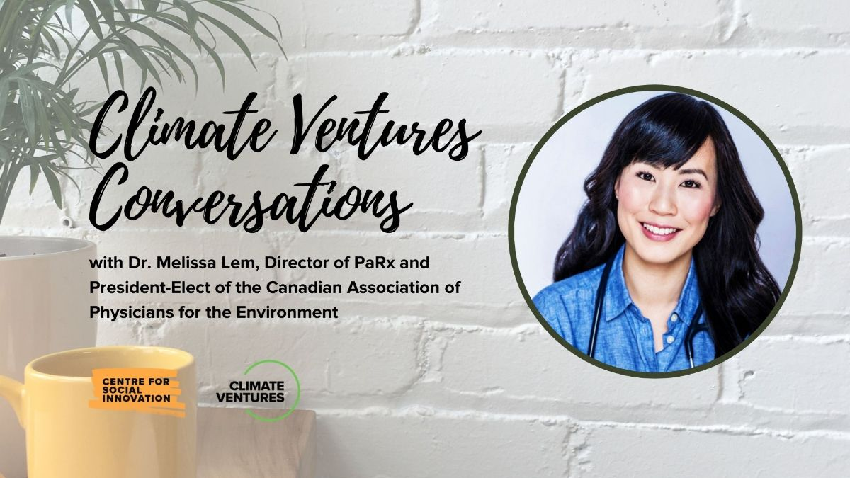 Climate Ventures Conversations with Dr. Melissa Lem, Director of PaRx and President-Elect of the Canadian Association of Physicians for the Environment (CAPE).