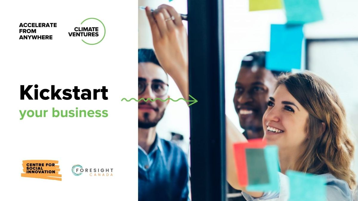 """On left, black text says """"Kickstart your business."""" Above, """"Accelerate from Anywhere"""" next to the Climate Ventures logo. Below, the Centre for Social Innovation and Foresight logos. To the right, a photo of three smiling people ideating with post-it notes on a glass window."""