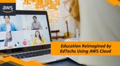 Education Reimagined By EdTechs Using AWS Cloud - Access The eBook And Webinar