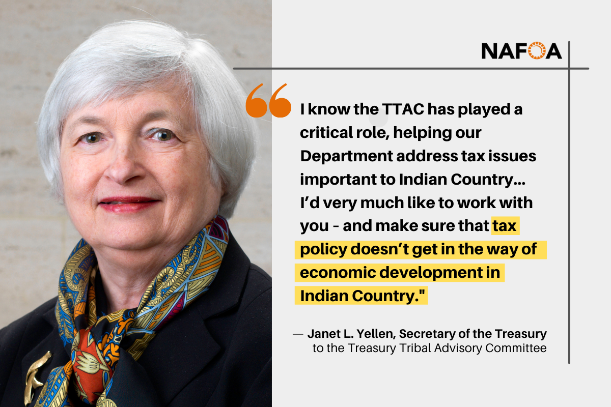 I know the TTAC has played a critical role, helping our Department address tax issues important to Indian country... I'd very much like to work with you – and make sure that tax policy doesn't get in the way of economic development in Indian Country.