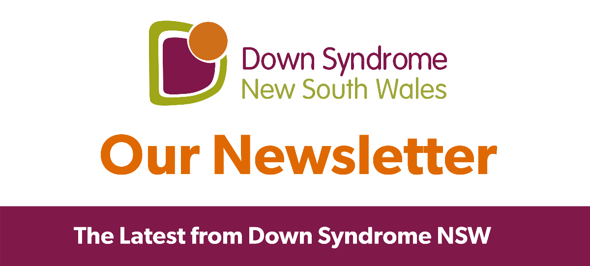 Our newsletter. The latest from Down Syndrome NSW