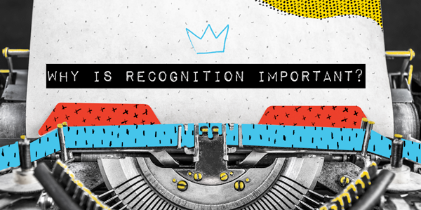 Why is recognition important?