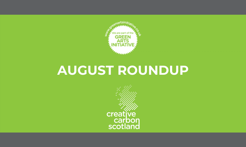 Green banner with grey border. Says 'August Roundup', and has Green Arts Initiative and Creative Carbon Scotland logos.