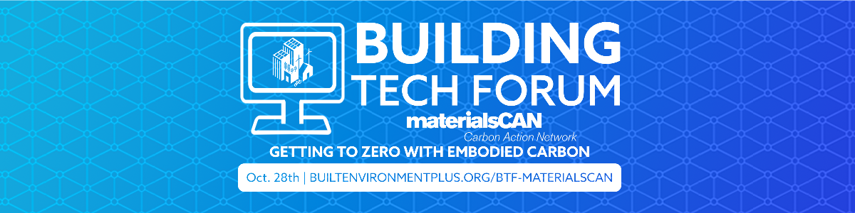 Building Tech Forum materialsCAN: Getting to Zero with Embodied Carbon is happening on October 28th. Visit https://builtenvironmentplus.org/btf-materialscan to learn more.