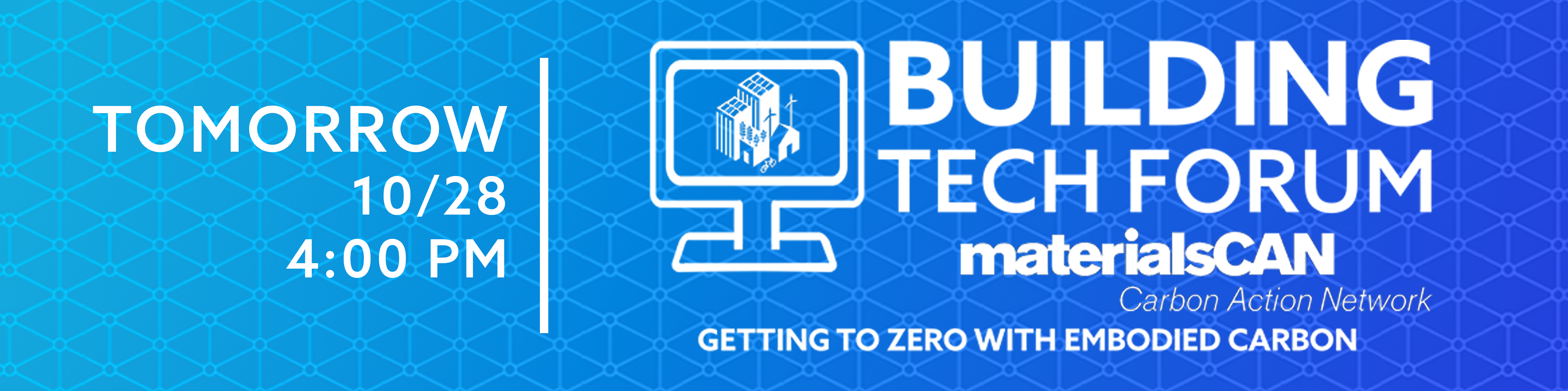 Tomorrow, 10/28 at 4:00 PM:Building Tech Forum materialsCAN: Getting to Zero with Embodied Carbon