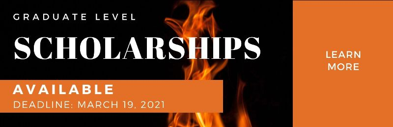 Picture of a flame: Graduate Level Scholarships Available Deadline March 19, 2021; Learn more