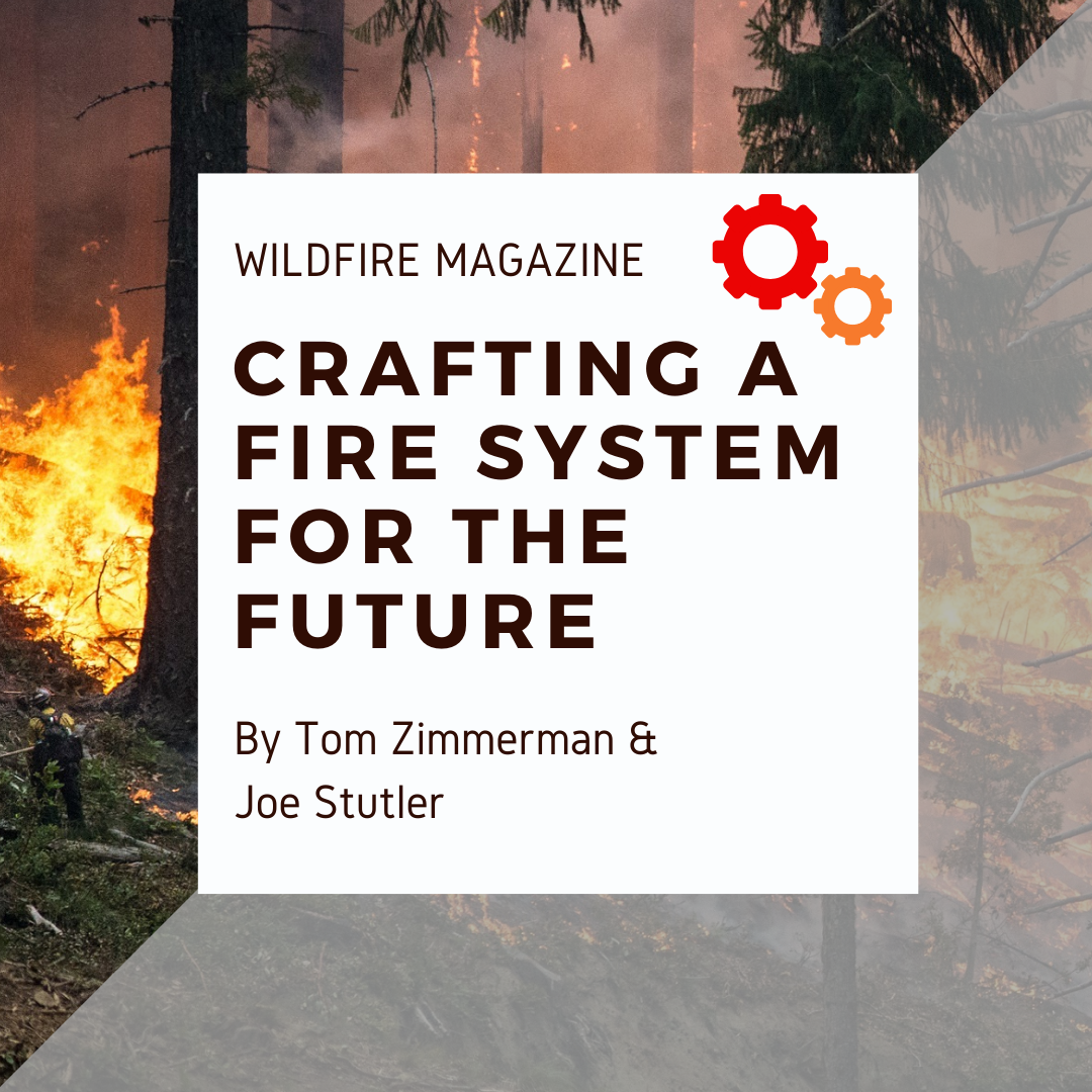 wildfire magazine, crafting a fire system for the future, by Tom Zimmerman & Joe Stutler