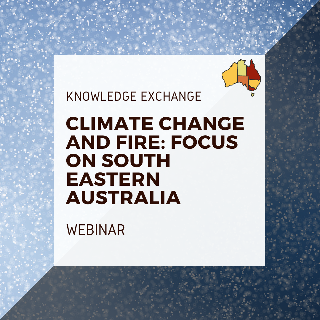 Knowledge Exchange: Climate Change and Fire: Focus on South Eastern Australia, Webinar