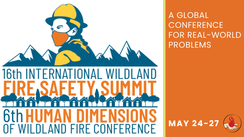 16th International Wildland Fire Safety Summit, 6th Human Dimensions of Wildland Fire Conference; A global conference for real world problems; May 24-27
