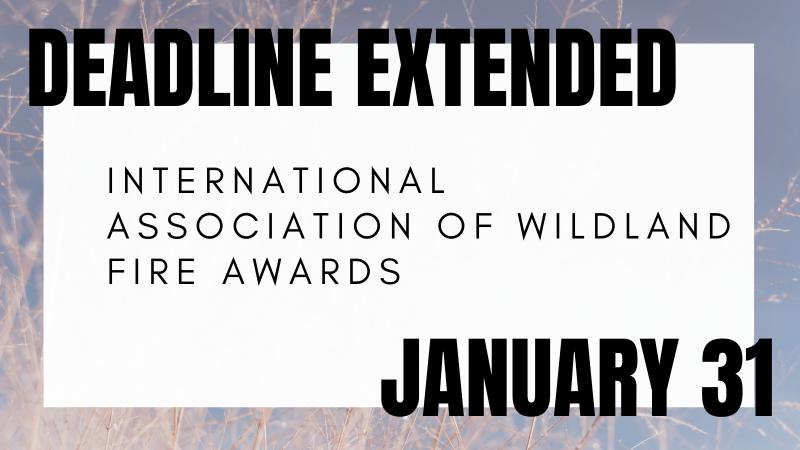 Deadline extended International Association of Wildland Fire Awards: January 31