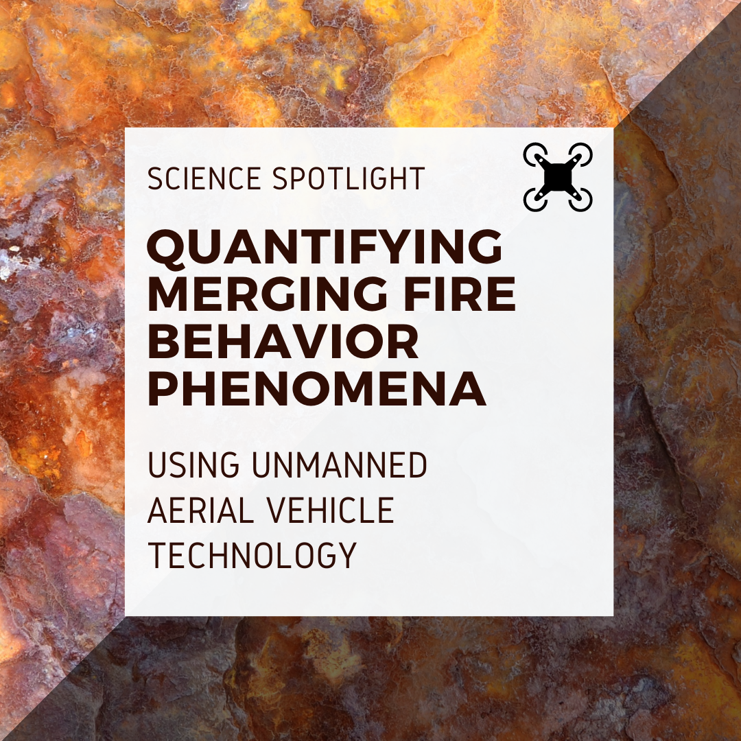 Science Spotlight: Quantifying Merging Fire Behavior Phenomena Using unmanned aerial vehicle technology