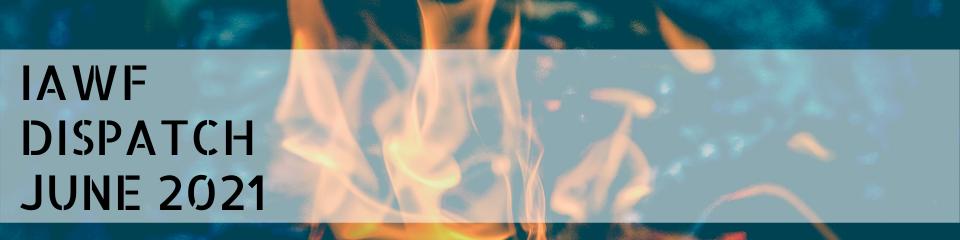 IAWF dispatch June 2021; decorative image of orange flames behind words
