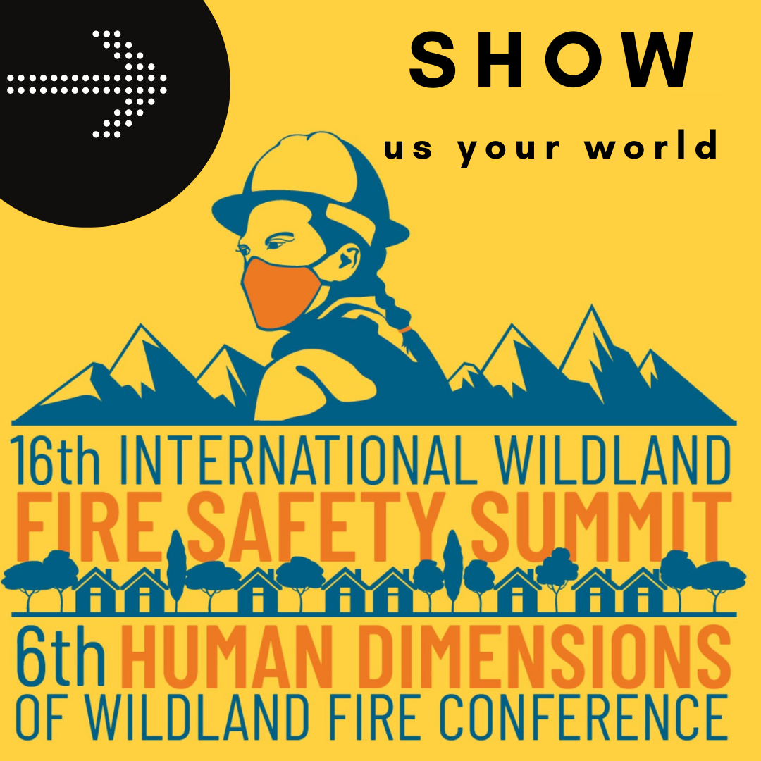 Picture of a masked firefighter; mountains; Text: Show us your world: 16th International wildland fire safety summit; 6th human dimensions of wildland fire conference