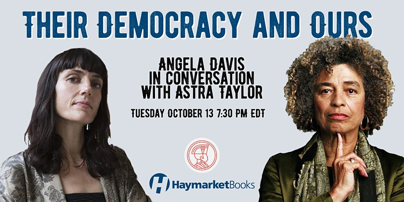 Their Democracy and Ours: Angela Davis and Astra Taylor