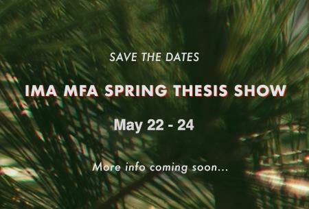 IMA MFA Spring Thesis Show