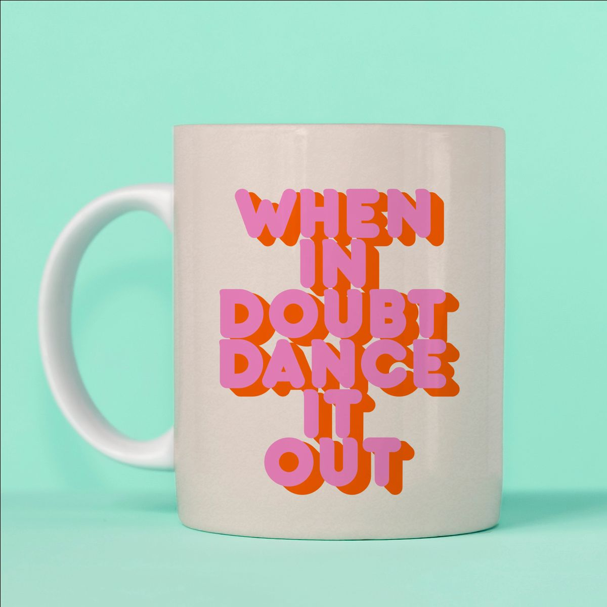 Photos printed on mugs - When in doubt dance it out
