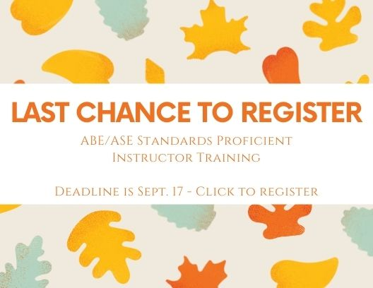 Last Chance to register for ABE/ASE Standards Proficient Instructor Training- Click to register by Sept. 17