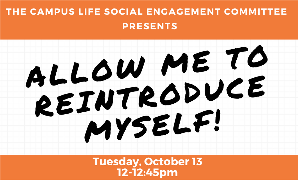 Allow me to reintroduce myself presented by the Campus Life Social Engagement Committee poster
