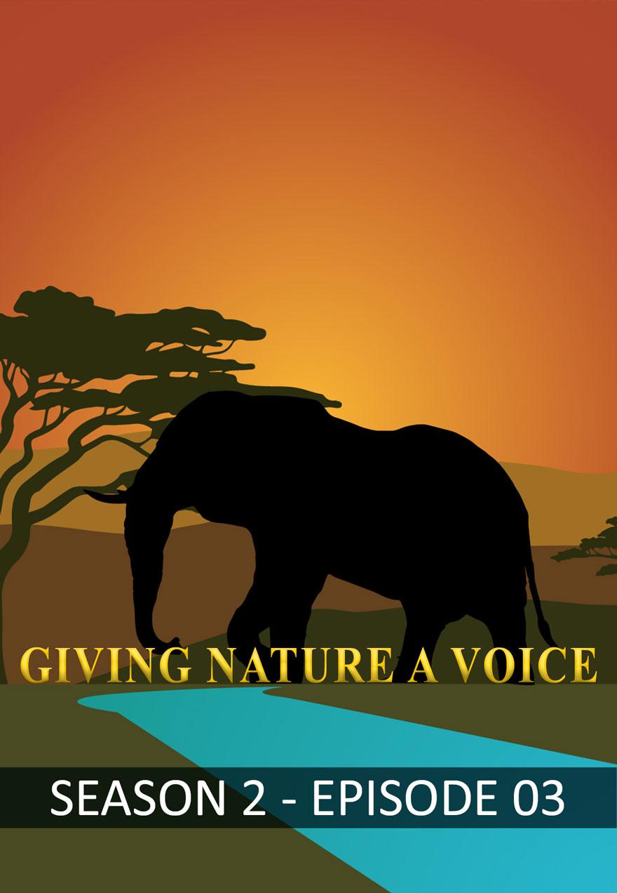 Giving Nature a Voice Season 2 Episode 3