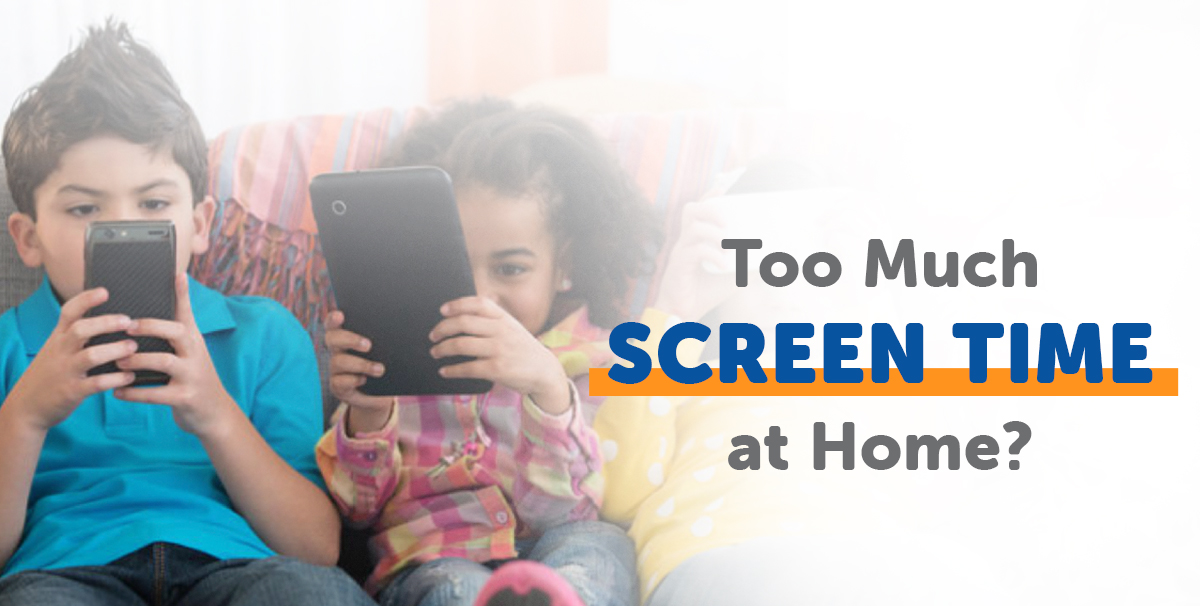 Too Much Screen Time at Home?