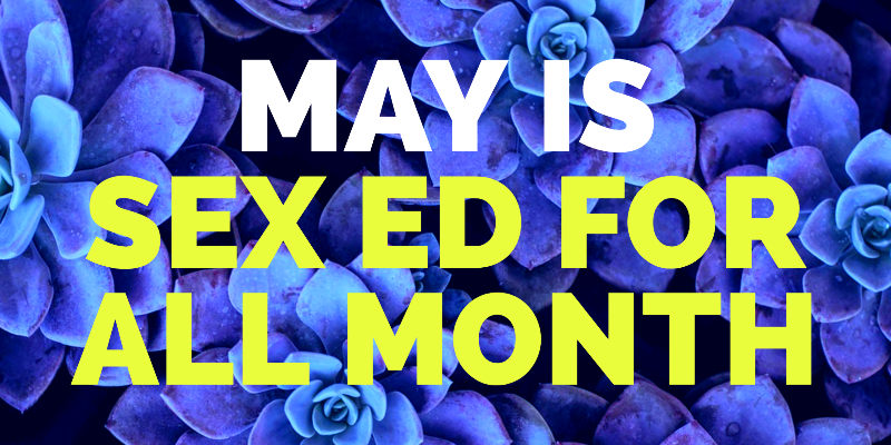 MAY IS SEX ED FOR ALL MONTH