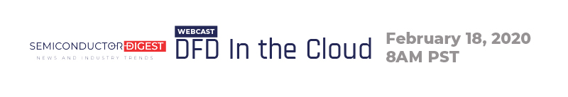 Semiconductor Digest Webcast DFD in the Cloud, February 18, 10:00 AM