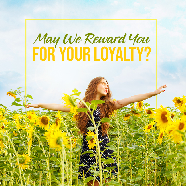 May We Reward You for Your Loyalty
