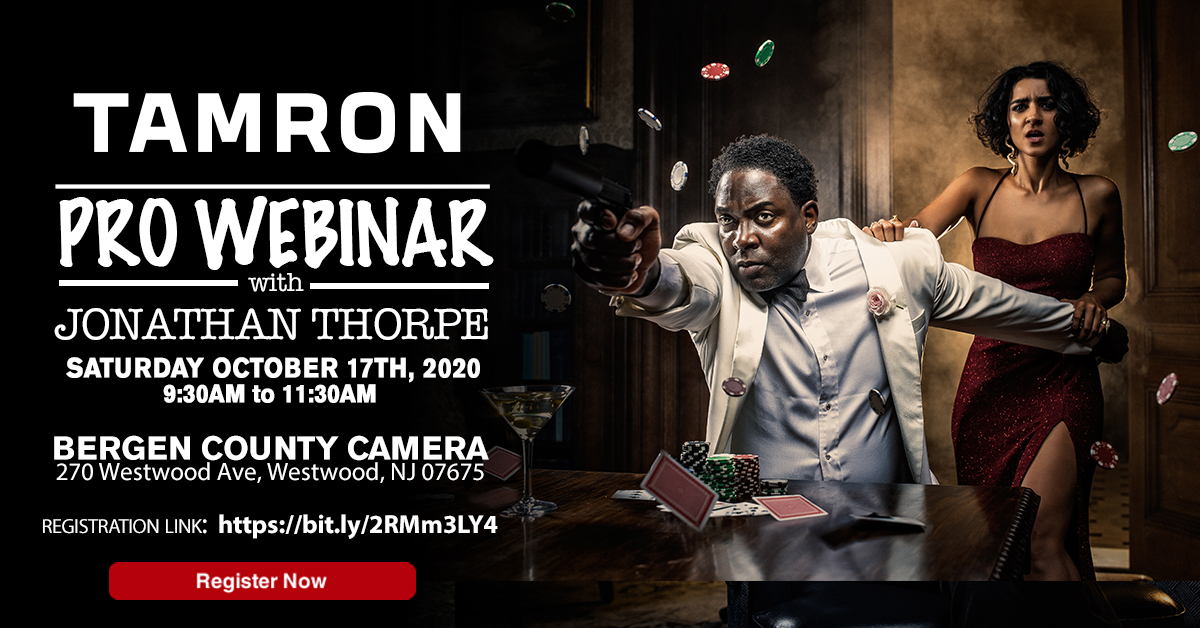 Tamron Pro Webinar with Jonathan Thorpe -Join Professional Photographer, Jonathan Thorpe, as he takes you to a live photo shoot and demonstrates how to use light to create mood and emotion in a narrative. You will learn what it takes to create a story out of your images through the use of lighting, lenses, locations, and communicating with your clients/family/or friends. Please join Bergen County Camera and Tamron for this informative, upbeat, webinar. Saturday October 18th 2020 - 9:30-11:30AM