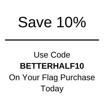 Save 10% Using code BETTERHALF10 on your flag