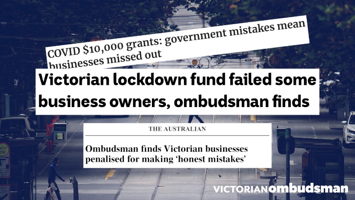 Three excerpts from news headlines overlay a photo of a city street. The first headline reads: COVID ten thousand dollar grants: government mistakes mean businesses missed out. The second headline reads: Victorian lockdown fund failed some business owners, ombudsman finds. The third and last headline reads: The Australian. Ombudsman finds Victorian businesses penalised for making 'honest mistakes.' The Victorian Ombudsman logo is placed at the bottom right corner of the image.