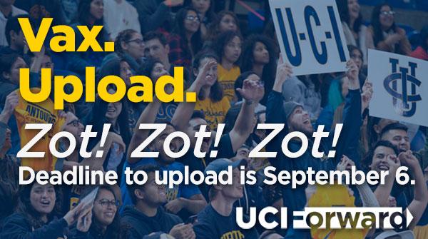 Vax. Upload. Zot! Zot! Zot! Deadline to upload is Sept. 6