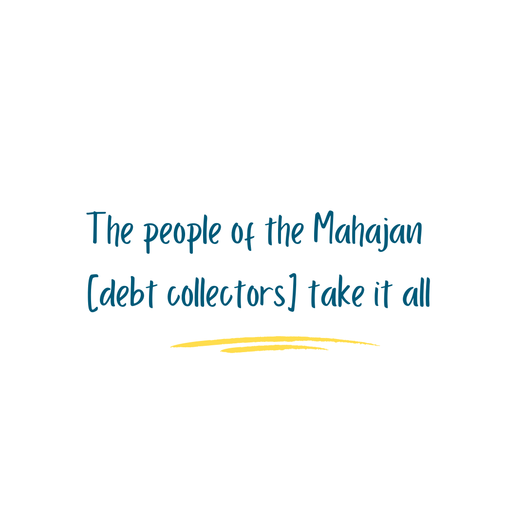 The people of the Mahajan (debt collectors) take it all