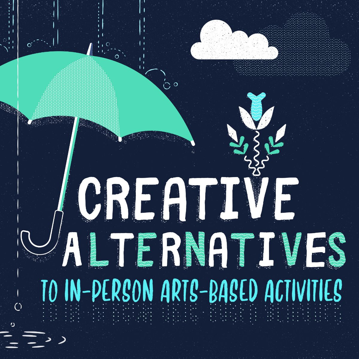 a logo for the toolkit includes a teal umbrella shielding this phrase from the rain: Creative Alternatives to in-person arts-based activities. A flower grows from the V in Creative.