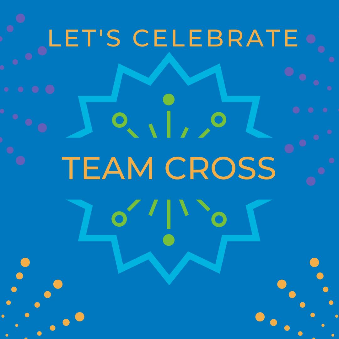 Let's celebrate Team Cross