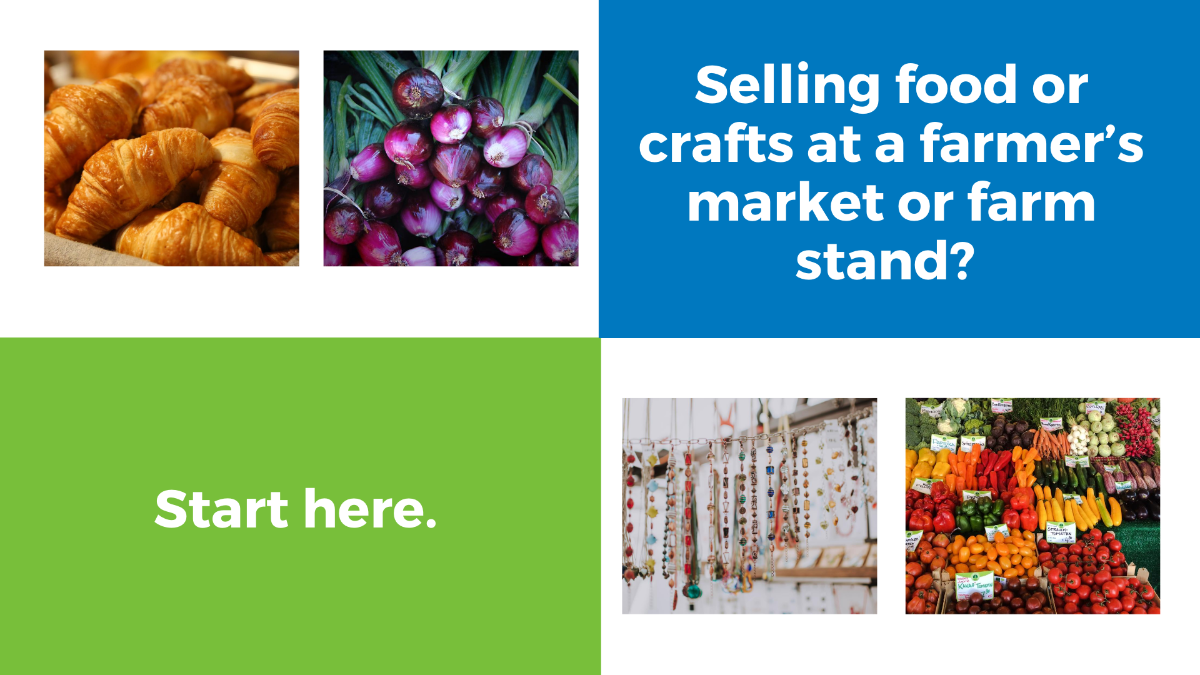 """4 quadrants. Top left croissants and purple onions. Top right text, """"Selling food or crafts at a farmer's market or farm stand?"""" Bottom left text, """"Start here."""" Bottom right has handmade jewelry hanging from rack  and assorted vegetables on a table."""