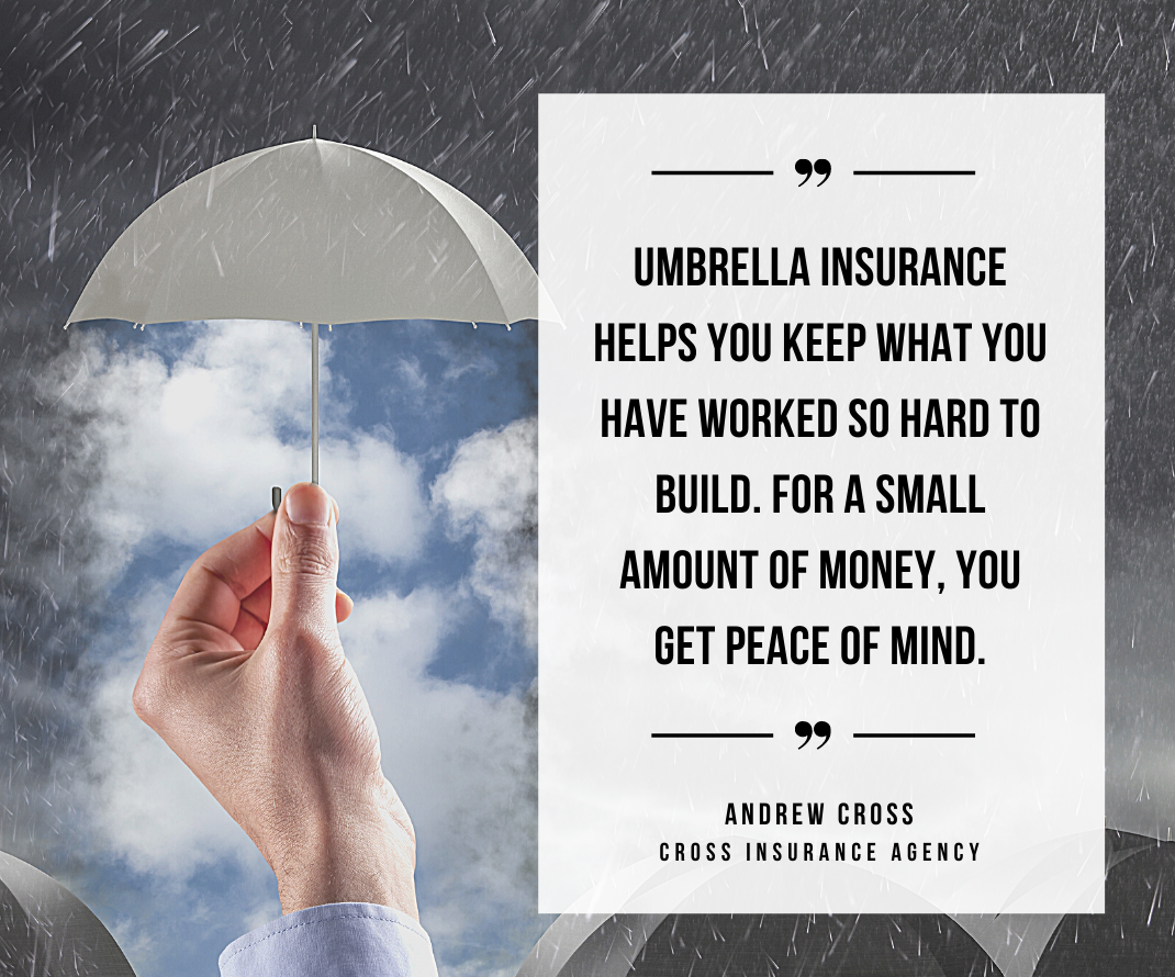 """Person holding white umbrella under dark clouds with quote from Andrew Cross at Cross Insurance Agency, Umbrella insurance helps you keep what you have worked so hard to build. For a small amount of money, you get peace of mind."""""""