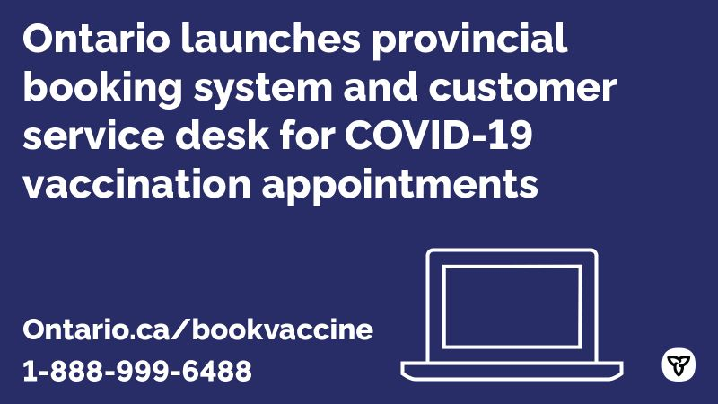 To book a COVID-19 vaccination, visit Ontario.ca/bookvaccine or call 1-888-999-6488
