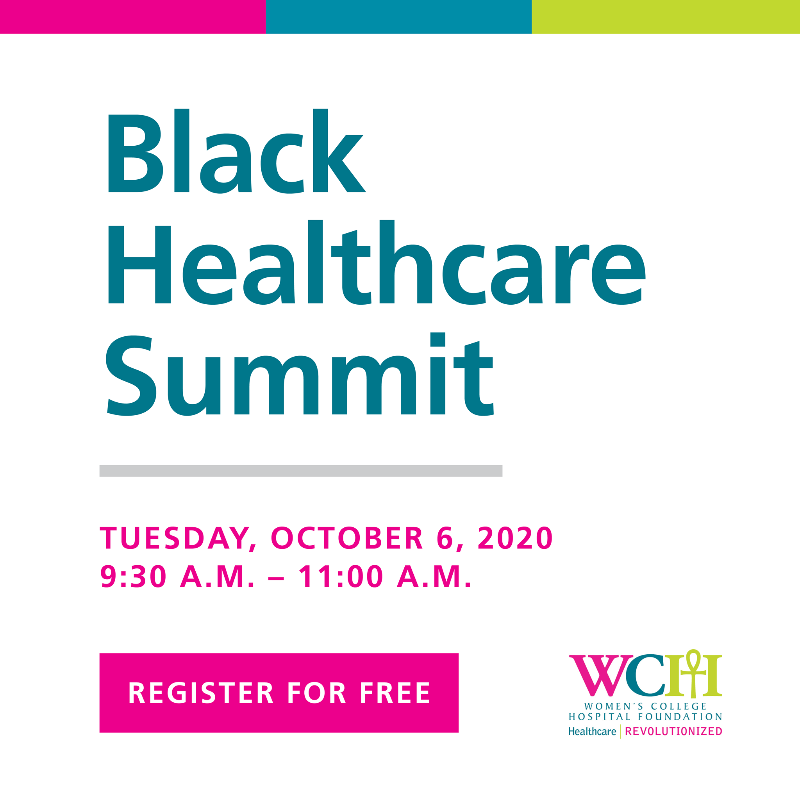 Black Health Summit, Tuesday, October 6, 2020 - 9:30am - 11am. Register for free (click). Women's College Hospital.