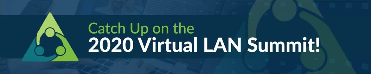 Catch Up on the 2020 Virtual LAN Summit