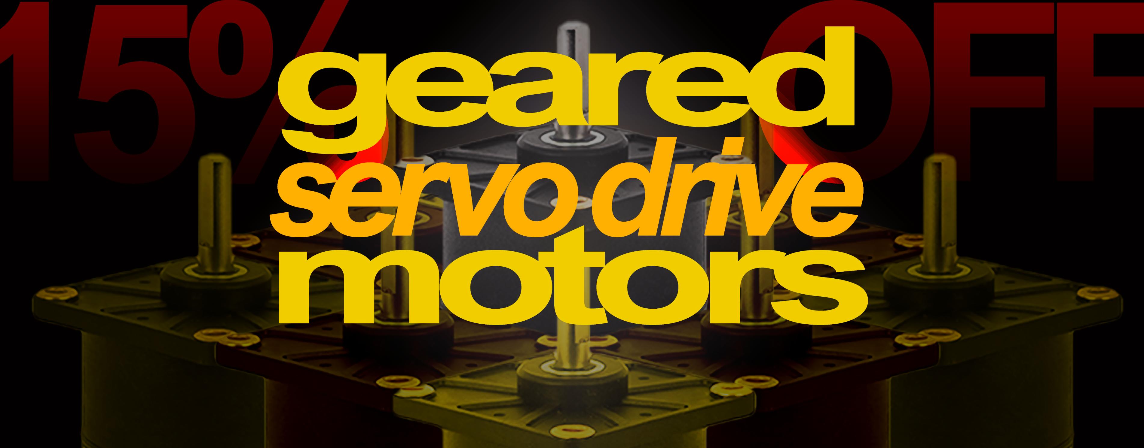 15% OFF Geared Servo-Drive Motors