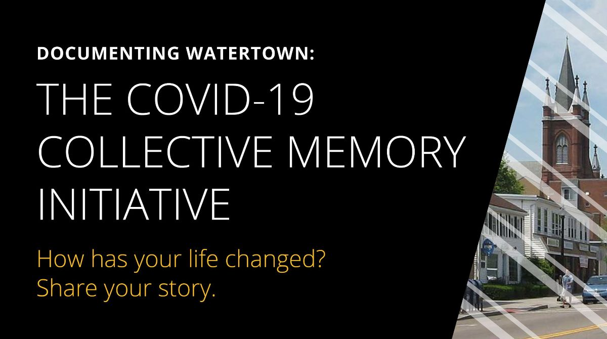 Documenting Watertown: The COVID-19 Collective Memory Initiative. How has your life changed? Share your story.